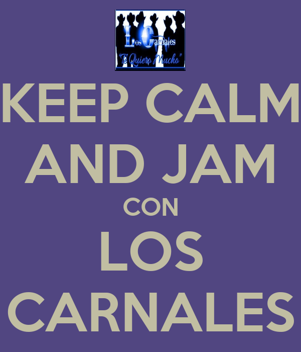 KEEP CALM AND JAM CON LOS CARNALES