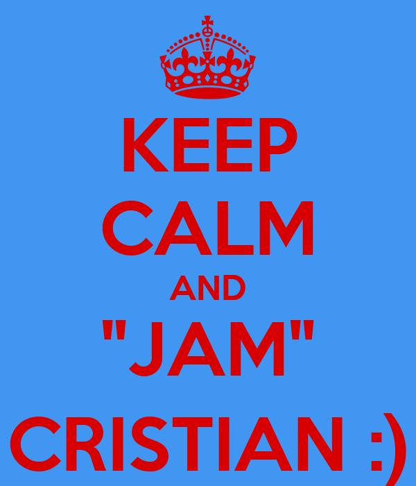 """KEEP CALM AND """"JAM"""" CRISTIAN :)"""