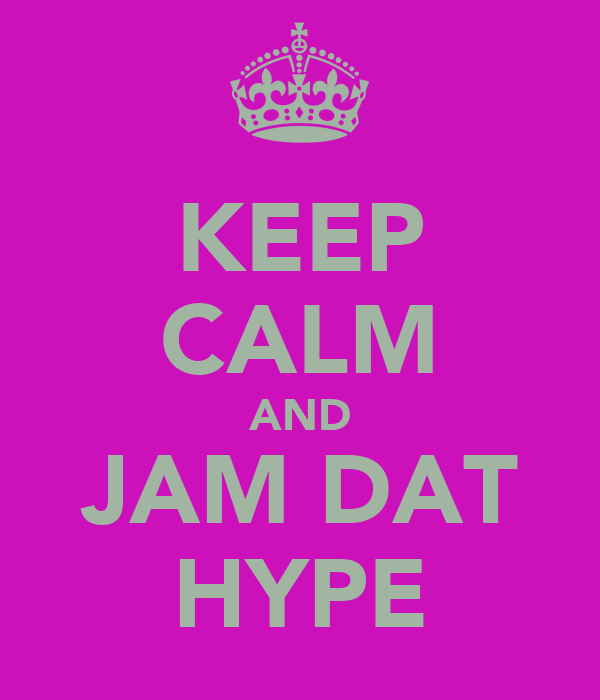 KEEP CALM AND JAM DAT HYPE
