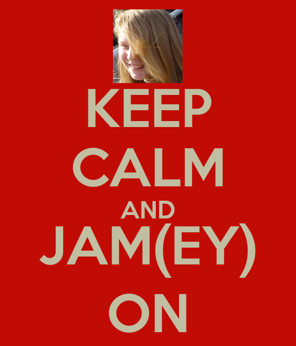 KEEP CALM AND JAM(EY) ON
