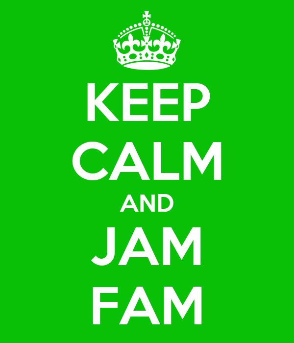KEEP CALM AND JAM FAM