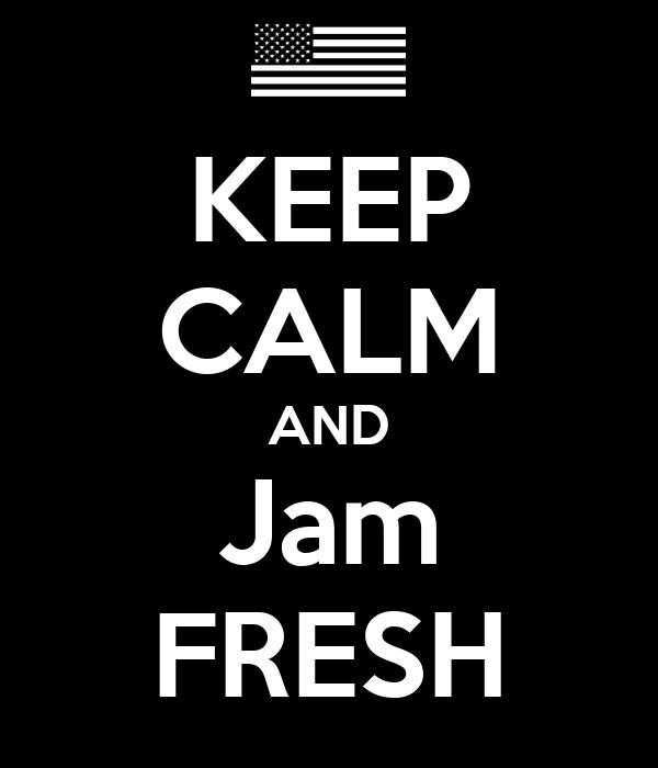 KEEP CALM AND Jam FRESH