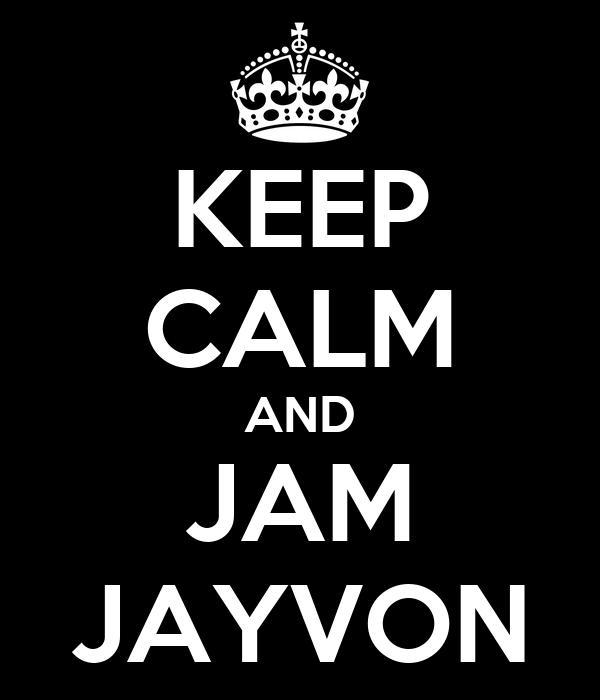 KEEP CALM AND JAM JAYVON