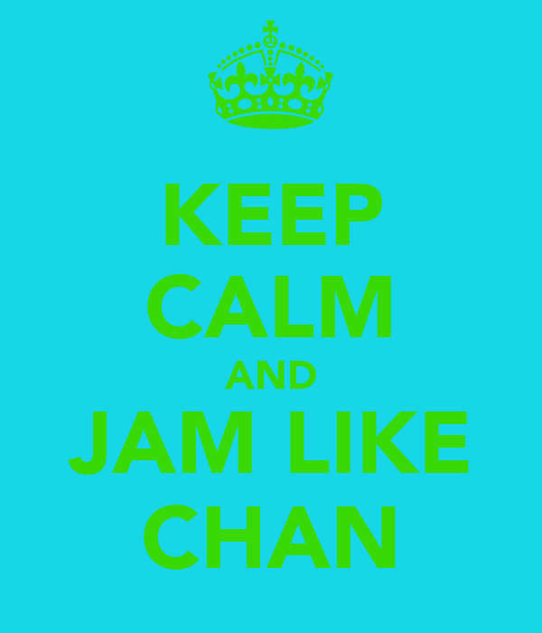 KEEP CALM AND JAM LIKE CHAN