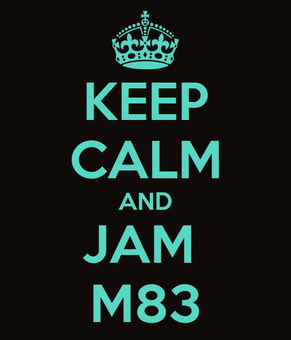 KEEP CALM AND JAM  M83