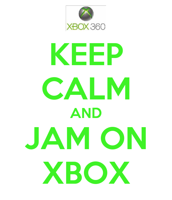 KEEP CALM AND JAM ON XBOX