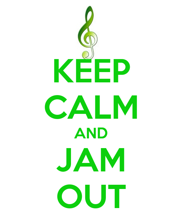KEEP CALM AND JAM OUT