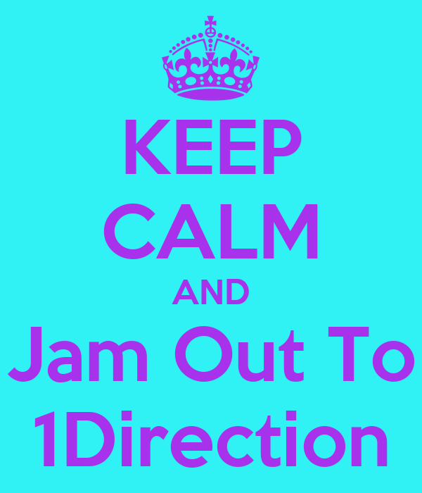 KEEP CALM AND Jam Out To 1Direction