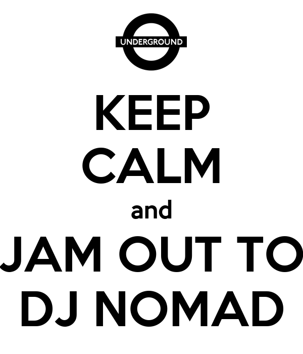 KEEP CALM and JAM OUT TO DJ NOMAD