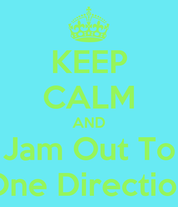 KEEP CALM AND Jam Out To One Direction