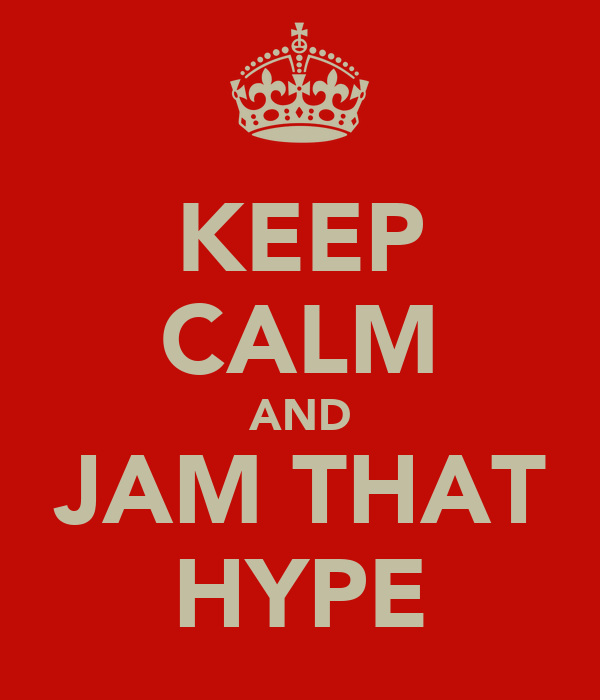 KEEP CALM AND JAM THAT HYPE