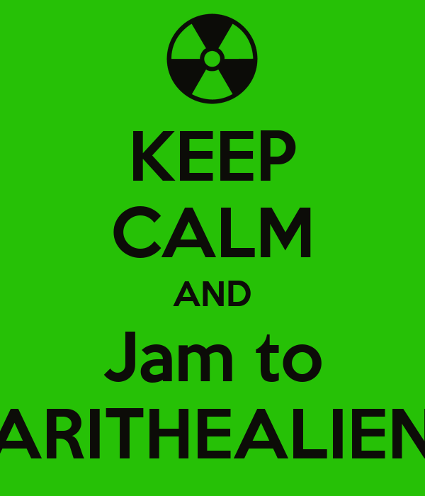 KEEP CALM AND Jam to ARITHEALIEN