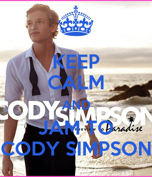 KEEP CALM AND JAM TO CODY SIMPSON