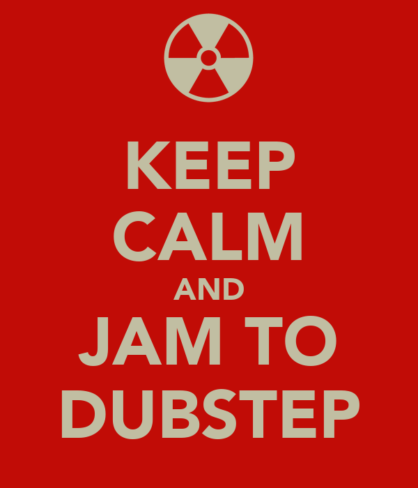 KEEP CALM AND JAM TO DUBSTEP