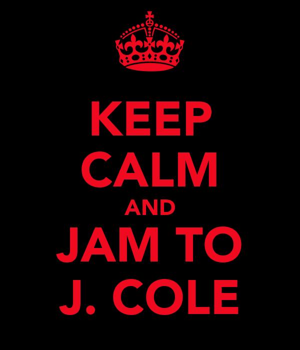 KEEP CALM AND JAM TO J. COLE