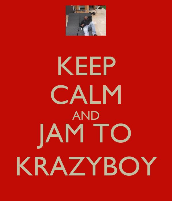 KEEP CALM AND JAM TO KRAZYBOY