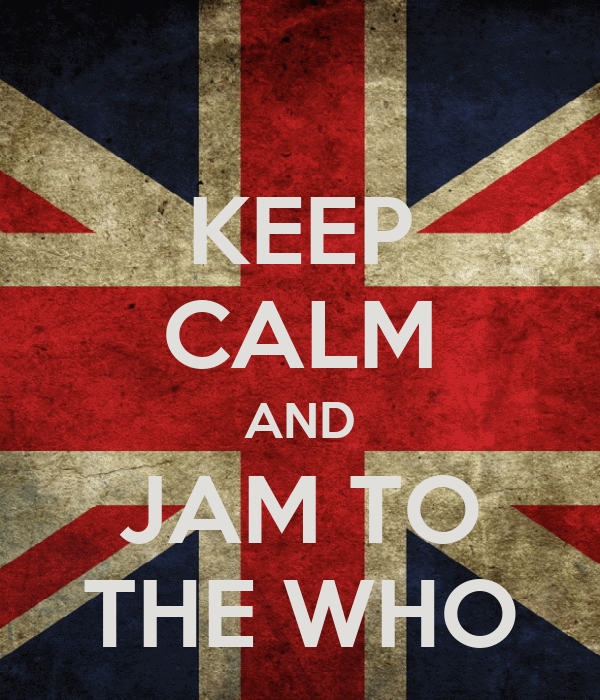 KEEP CALM AND JAM TO THE WHO