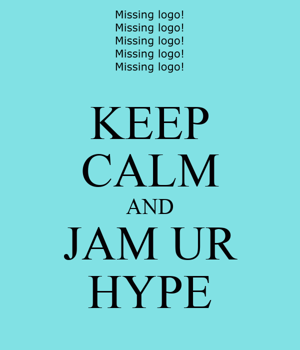 KEEP CALM AND JAM UR HYPE