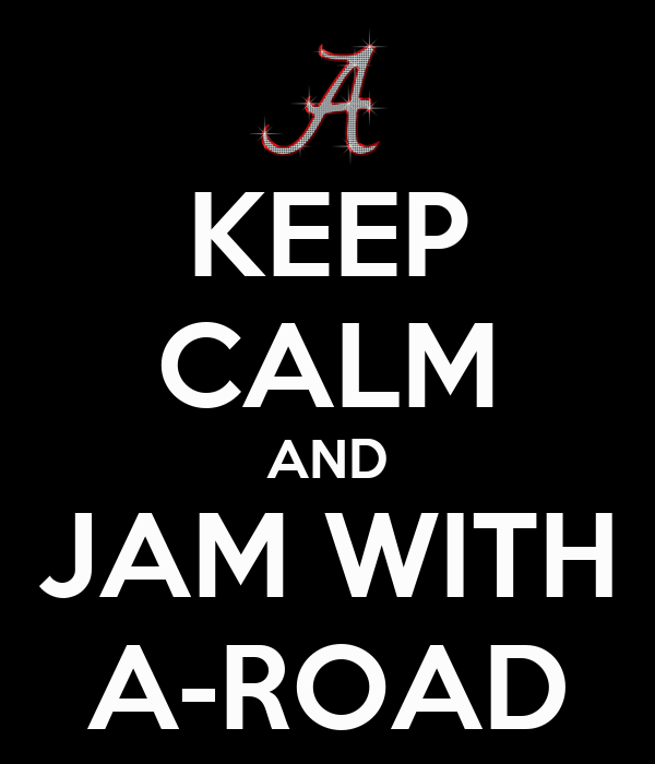 KEEP CALM AND JAM WITH A-ROAD