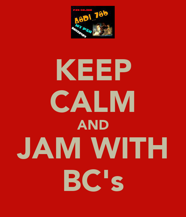 KEEP CALM AND JAM WITH BC's