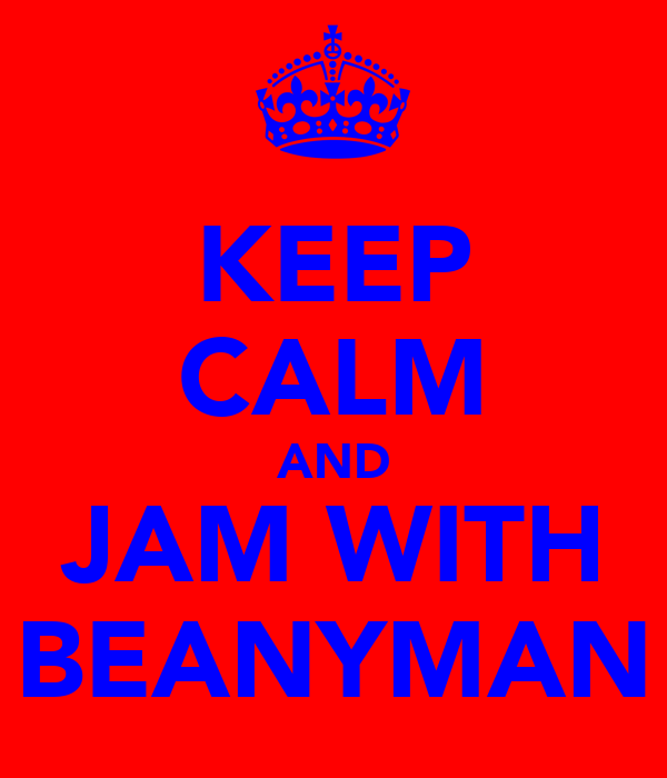 KEEP CALM AND JAM WITH BEANYMAN