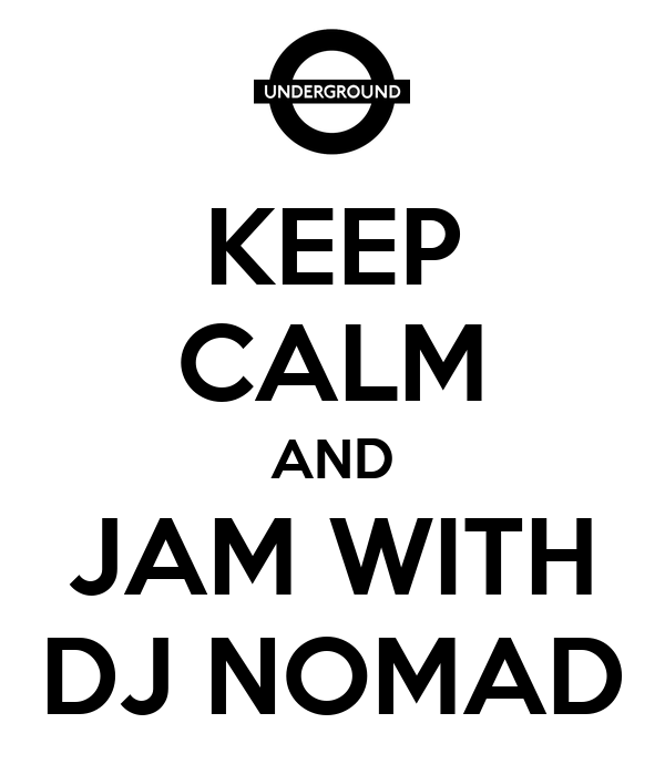 KEEP CALM AND JAM WITH DJ NOMAD