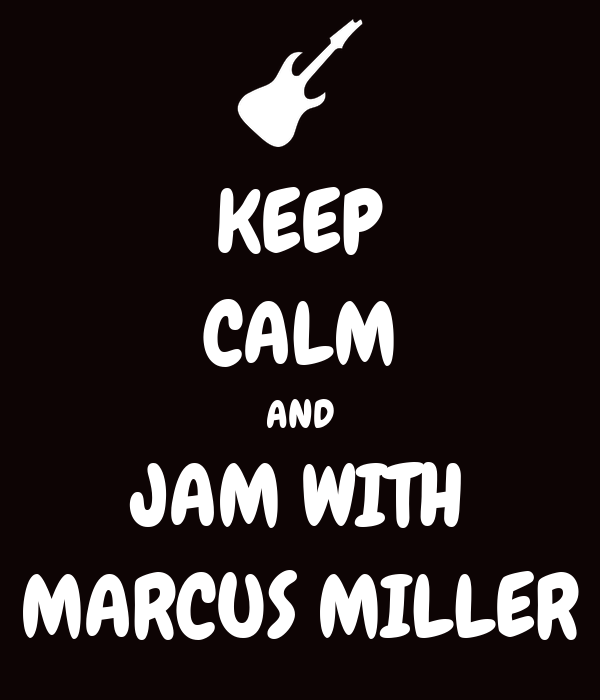 KEEP CALM AND JAM WITH MARCUS MILLER