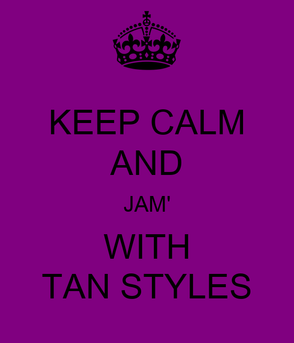 KEEP CALM AND JAM' WITH TAN STYLES