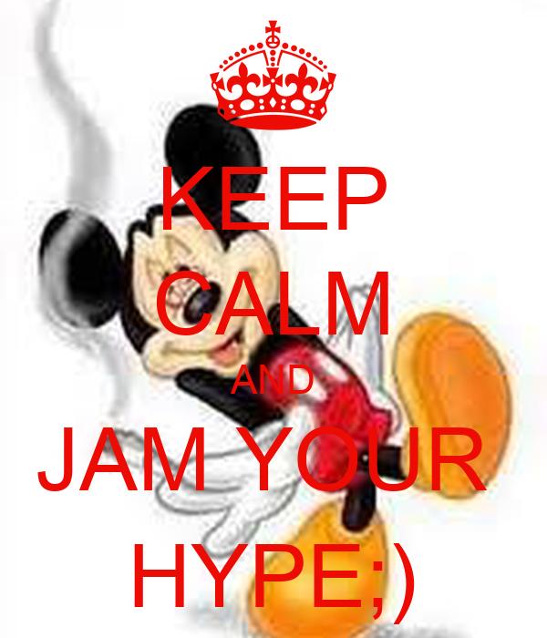 KEEP CALM AND JAM YOUR  HYPE;)