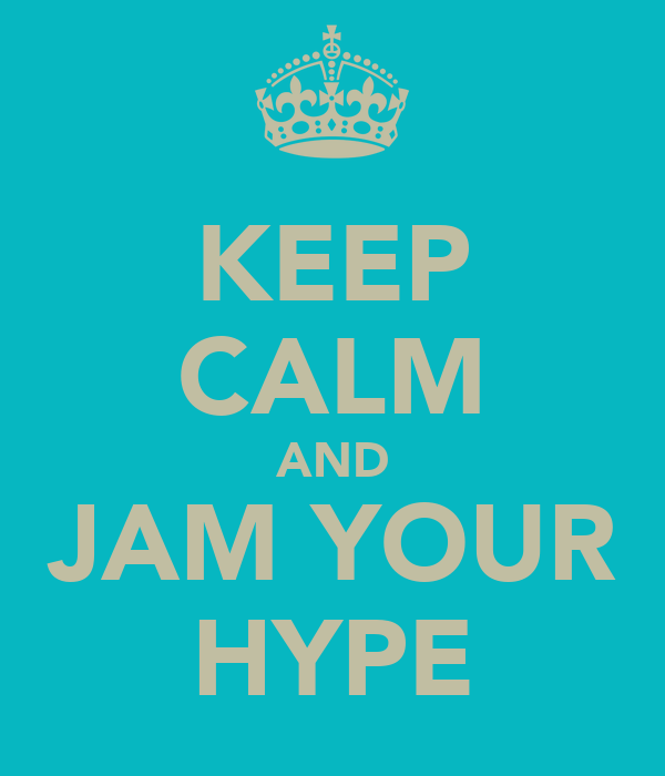 KEEP CALM AND JAM YOUR HYPE