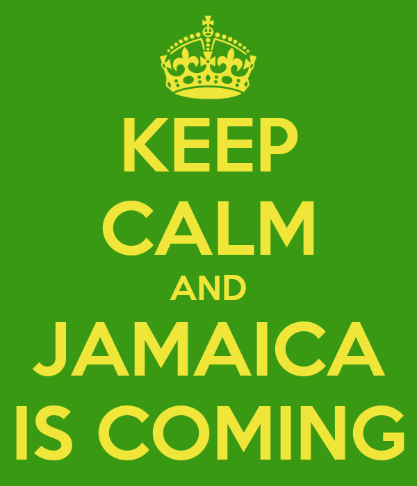 KEEP CALM AND JAMAICA IS COMING