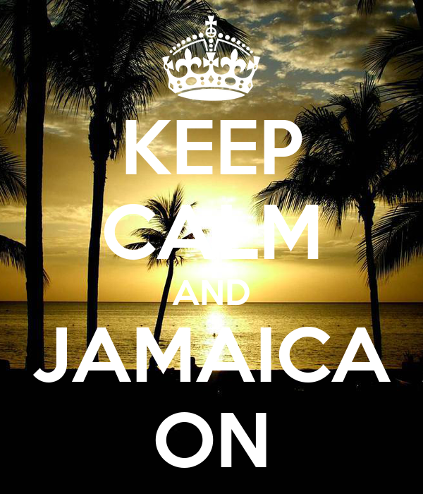 KEEP CALM AND JAMAICA ON