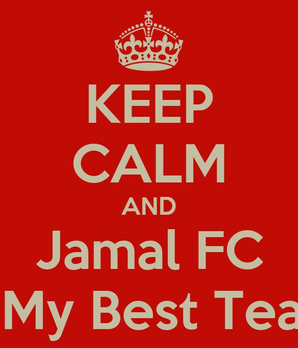 KEEP CALM AND Jamal FC Is My Best Team