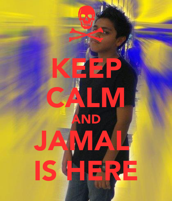 KEEP CALM AND JAMAL  IS HERE