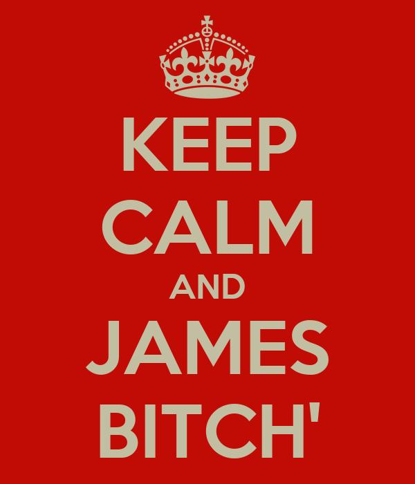 KEEP CALM AND JAMES BITCH'