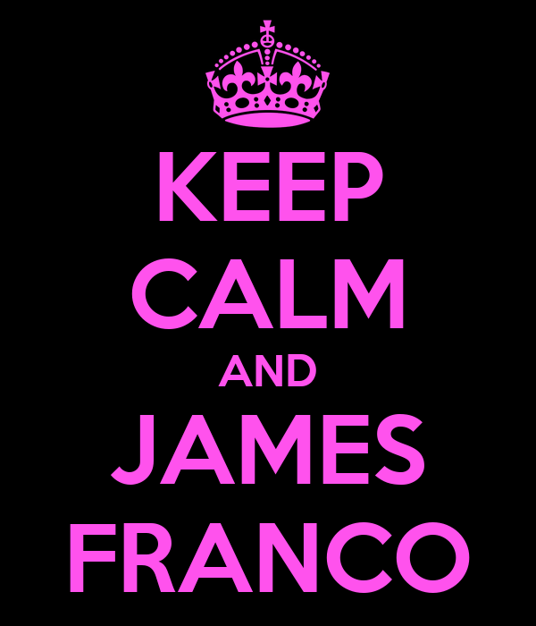 KEEP CALM AND JAMES FRANCO