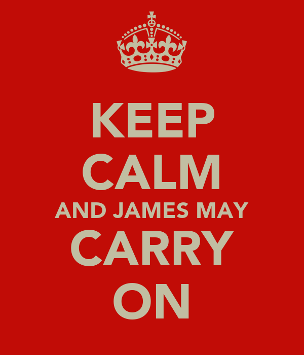 KEEP CALM AND JAMES MAY CARRY ON