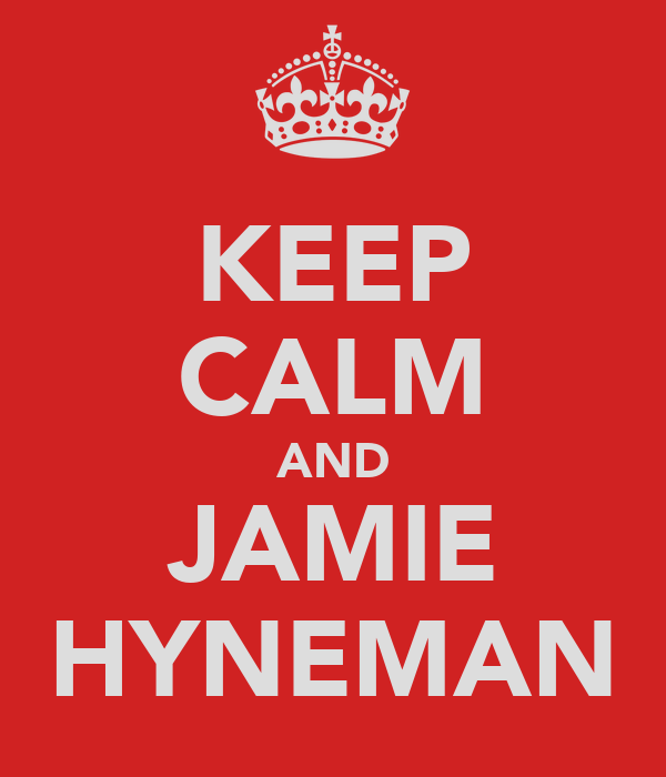 KEEP CALM AND JAMIE HYNEMAN