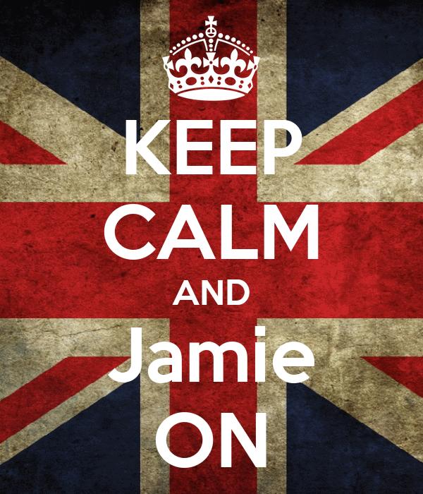 KEEP CALM AND Jamie ON