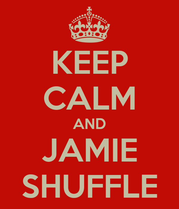 KEEP CALM AND JAMIE SHUFFLE