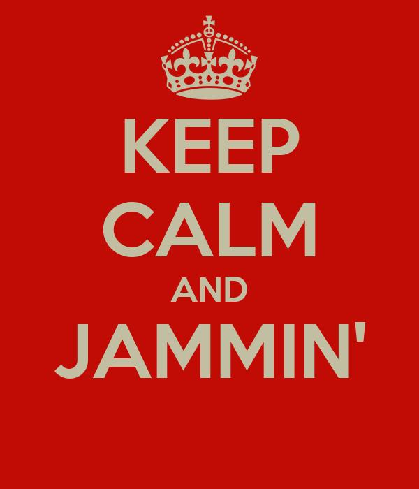 KEEP CALM AND JAMMIN'