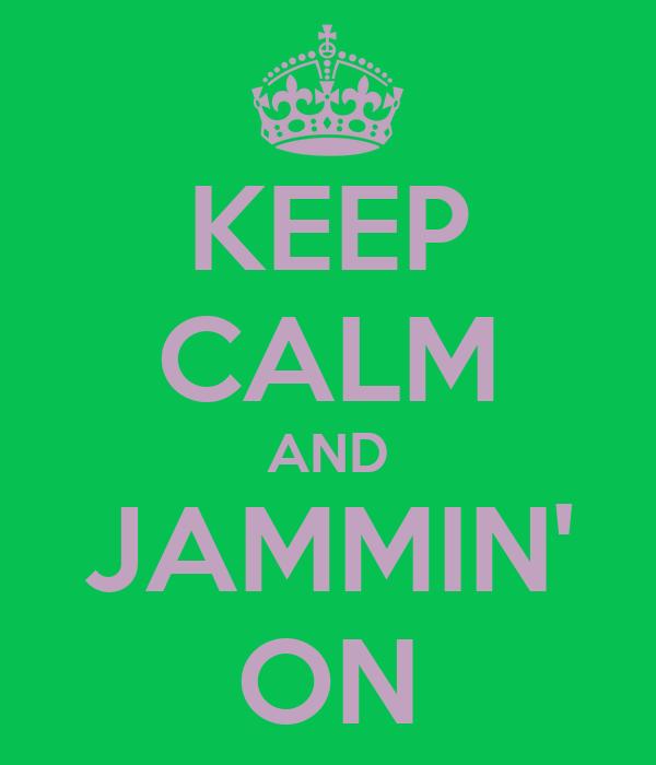KEEP CALM AND JAMMIN' ON