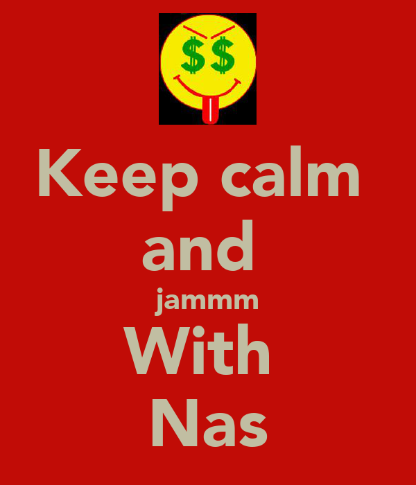 Keep calm  and  jammm With  Nas
