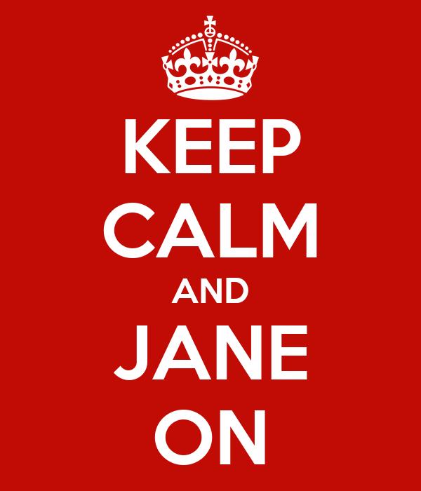 KEEP CALM AND JANE ON
