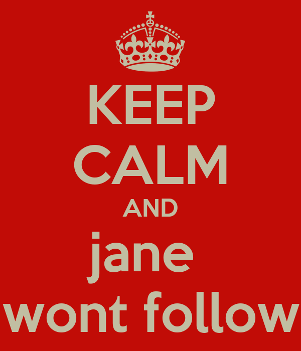 KEEP CALM AND jane  wont follow