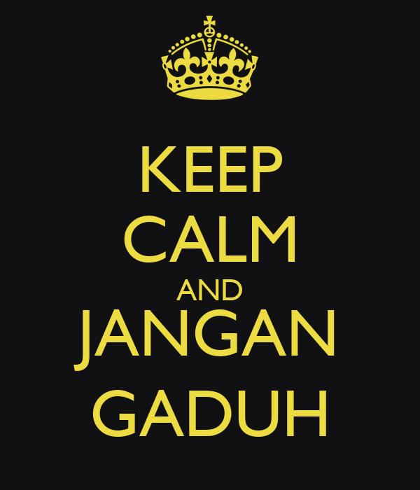 KEEP CALM AND JANGAN GADUH