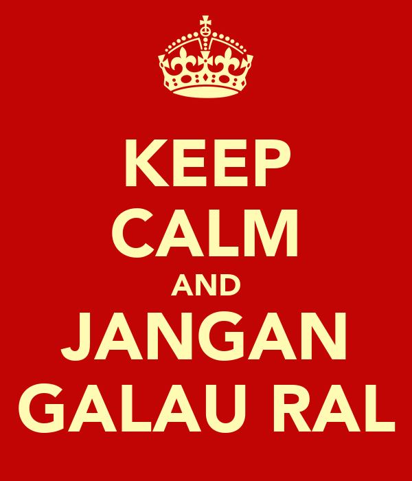 KEEP CALM AND JANGAN GALAU RAL