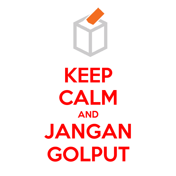 KEEP CALM AND JANGAN GOLPUT