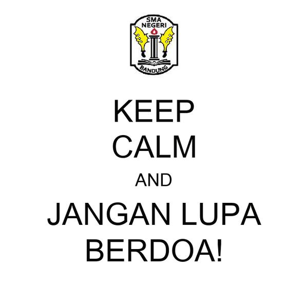 KEEP CALM AND JANGAN LUPA BERDOA!