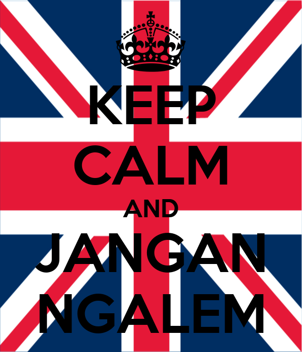 KEEP CALM AND JANGAN NGALEM